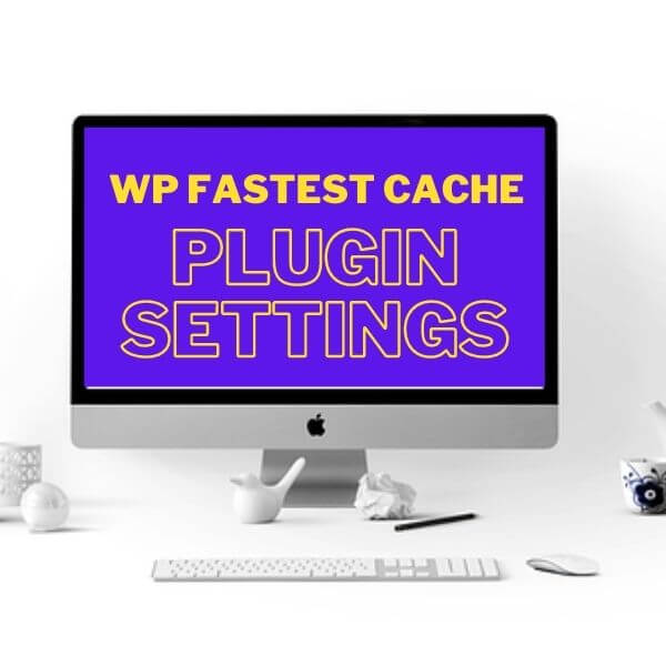 wp fastest cache settings 2020